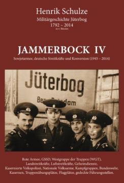 Jammerbock IV - Sowjetarmee, deutsche Streitkräfte und Konversion (1945-2014) - (Militärgeschichte Jüterbog in 4 Bänden)