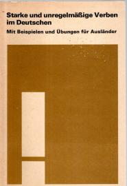 Starke und unregelmäßige Verben im Deutschen. Mit Beispielen und Übungen für Ausländer