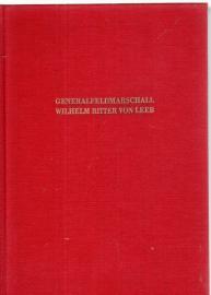 Generalfeldmarschall Wilhelm Ritter von Leeb. Tagebuchaufzeichnungen und Lagebeurteilungen aus zwei Weltkriegen